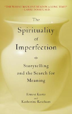 Image for The Spirituality of Imperfection: Storytelling and the Search for Meaning