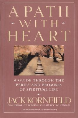 "A Path with Heart: A Guide Through the Perils and Promises of Spiritual Life, ""Kornfield, Jack"""