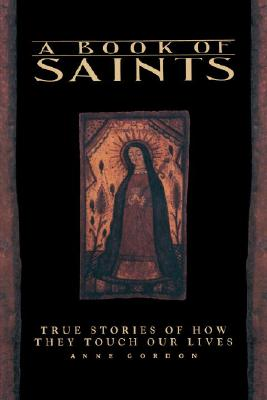 Image for A Book of Saints: True Stories of How They Touch Our Lives