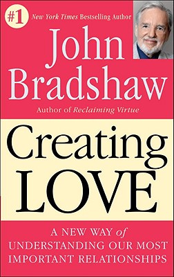 CREATING LOVE / THE NEXT GREAT STAGE OF, JOHN BRADSHAW