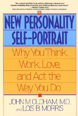 """The New Personality Self-Portrait: Why You Think, Work, Love and Act the Way You Do"", ""Oldham, John M., B., Lois Morris"""