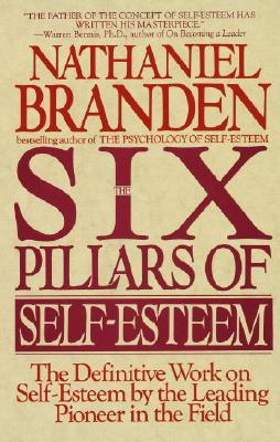 Image for The Six Pillars of Self-Esteem: The Definitive Work on Self-Esteem by the Leading Pioneer in the Field