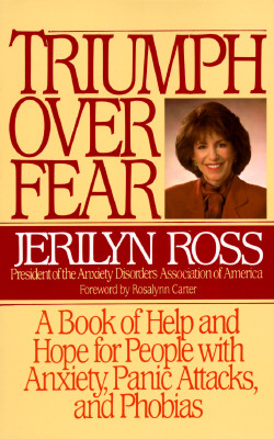 Triumph over Fear: A Book of Help and Hope for People With Anxiety, Panic Attacks, and Phobias, Ross, Jerilyn;Carter, Rosalynn