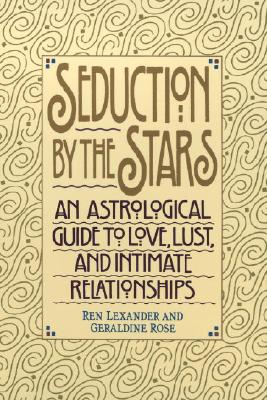 Image for Seduction by the Stars: An Astrological Guide to Love, Lust, and Intimate Relationships
