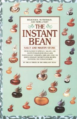 The Instant Bean: Delicious. Nutritious. And Now--Fast!, Stone, Martin