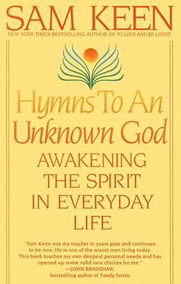 Hymns to an Unknown God: Awakening The Spirit In Everyday Life, Keen, Sam