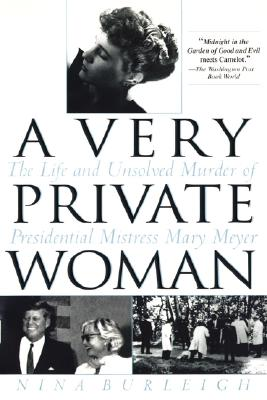A Very Private Woman: The Life and Unsolved Murder of Presidential Mistress Mary Meyer, Burleigh, Nina