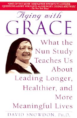 Image for Aging with Grace: What the Nun Study Teaches Us About Leading Longer, Healthier, and More Meaningful Lives
