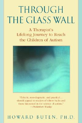 Image for Through the Glass Wall: A Therapist's Lifelong Journey to Reach the Children of Autism