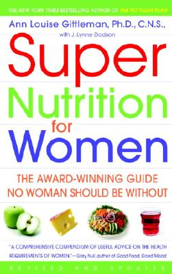 Super Nutrition for Women: The Award-Winning Guide No Woman Should Be Without, Revised and Updated, Ann Louise Gittleman