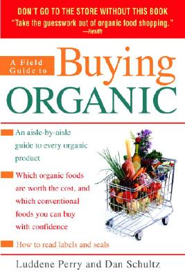 Image for A Field Guide to Buying Organic: An Aisle-by-Aisle Guide to Every Organic Product