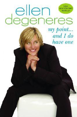My Point...and I do have one  (Ellen Degeneres), Ellen Degeneres