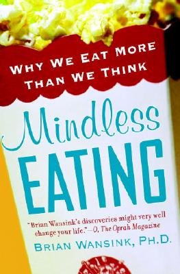 Mindless Eating: Why We Eat More Than We Think, Brian Wansink