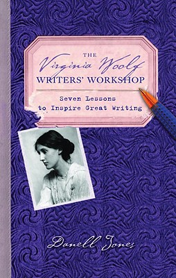 The Virginia Woolf Writers' Workshop: Seven Lessons to Inspire Great Writing, Jones, Danell