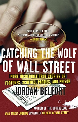"Image for ""Catching the Wolf of Wall Street: More Incredible True Stories of Fortunes, Schemes, Parties, and Prison"""