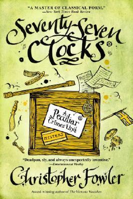 Seventy-Seven Clocks: A Peculiar Crimes Unit Mystery (Peculiar Crimes Unit Mysteries (Bantam Paperback)), Christopher Fowler