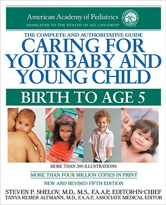 Caring for Your Baby and Young Child, 5th Edition: Birth to Age 5 (Shelov, Caring for your Baby and Young Child, Birth to Age 5), American Academy Of Pediatrics