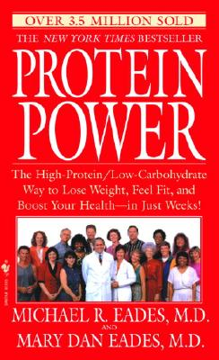 Protein Power: The High-Protein/Low Carbohydrate Way to Lose Weight, Feel Fit, and Boost Your Health-in Just Weeks!, Michael R. Eades