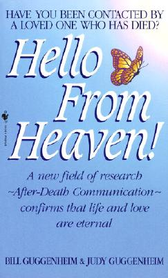 Hello from Heaven: A New Field of Research-After-Death Communication Confirms That Life and Love Are Eternal, Guggenheim, Bill; Guggenheim, Judy