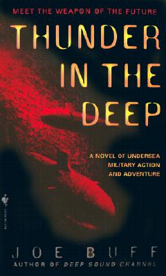 Thunder in the Deep: A Novel of Undersea Military Action and Adventure, Joe Buff
