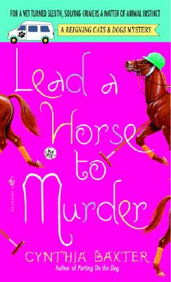 Lead a Horse to Murder: A Reigning Cats & Dogs Mystery, Baxter, Cynthia