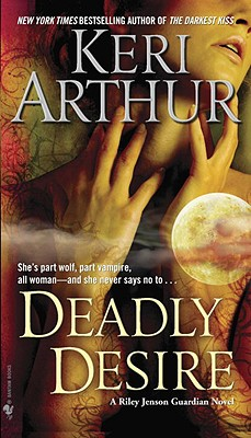 Deadly Desire (Riley Jensen, Guardian, Book 7), Keri Arthur