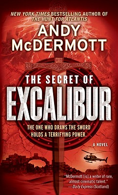The Secret of Excalibur: A Novel, Andy McDermott