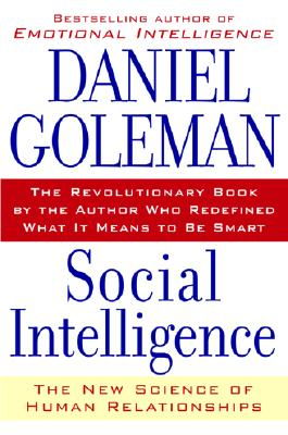 Social Intelligence: The New Science of Human Relationships, DANIEL GOLEMAN