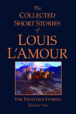 Image for The Collected Short Stories of Louis L'Amour: The Frontier Stories: Volume Two