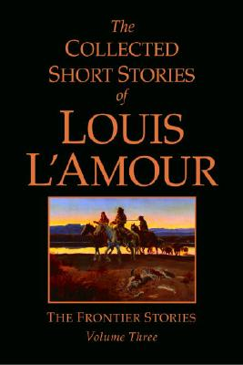 Image for Collected Short Stories Of Louis Lamour : The Frontier Stories