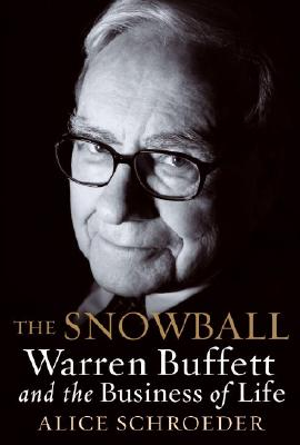 The Snowball: Warren Buffett and the Business of Life, Alice Schroeder
