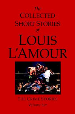 Image for Collected Short Stories of Louis L'Amour: The Crime Stories (volume Six)
