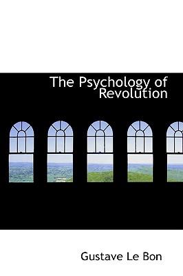 The Psychology of Revolution, Lebon, Gustave