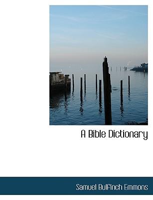 A Bible Dictionary (Large Print Edition), Emmons, Samuel Bulfinch