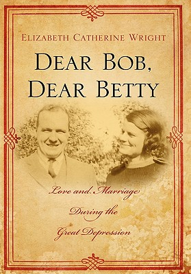 Image for Dear Bob, Dear Betty: Love and Marriage During the Great Depression