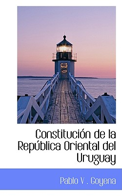 Constituci�n de la Rep�blica Oriental del Uruguay, V . Goyena, Pablo