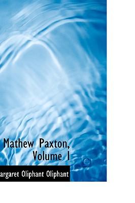 Mathew Paxton, Volume I, Oliphant, Margaret Oliphant
