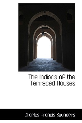 The Indians of the Terraced Houses, Saunders, Charles Francis