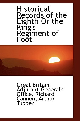 Historical Records of the Eighth Or the King's Regiment of Foot, Office, Great Britain Ad