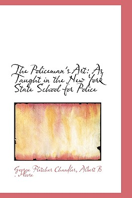 The Policeman's Art: As Taught in the New York State School for Police, Chandler, George Fletcher