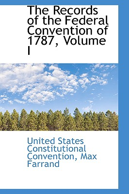 The Records of the Federal Convention of 1787, Volume I, Convention, United States Constitution