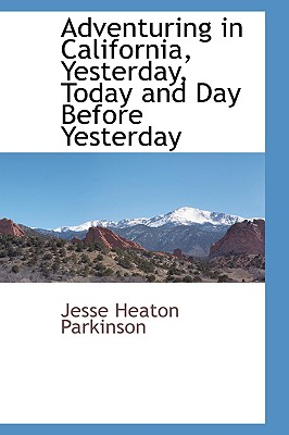 Adventuring in California, Yesterday, Today and Day Before Yesterday, Parkinson, Jesse Heaton