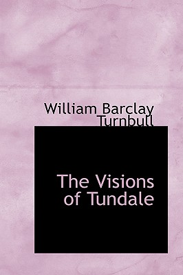 The Visions of Tundale, Turnbull, William Barclay