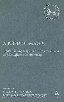 Image for A Kind of Magic: Understanding Magic in the New Testament and its Religious Environment (The Library of New Testament Studies)