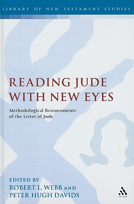 Reading Jude With New Eyes: Methodological Reassessments of the Letter of Jude (The Library of New Testament Studies)