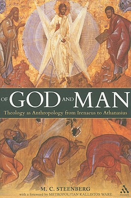 Of God and Man: Theology As Anthropology from Irenaeus to Athanasius, M. C. STEENBERG