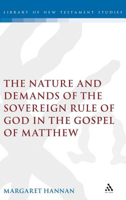 Image for The Nature and Demands of the Sovereign Rule of God in the Gospel of Matthew (The Library of New Testament Studies)