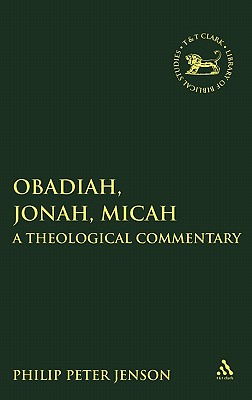Obadiah, Jonah, Micah: A  Theological Commentary (The Library of Hebrew Bible/Old Testament Studies), Jenson, Philip Peter