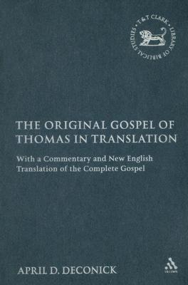 Image for The Original Gospel of Thomas in Translation: With a Commentary and New English Translation of the Complete Gospel (The Library of New Testament Studies)