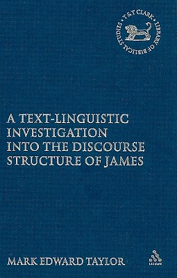 A Text-Linguistic Investigation into the Discourse Structure of James (The Library of New Testament Studies), Taylor, Mark E.